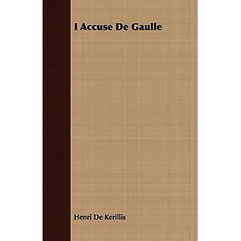 私はドゴール ・ デ ・ Kerillis ・ アンリによってを非難します。