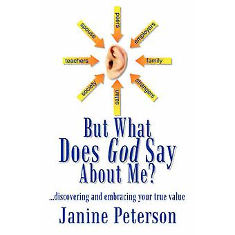 But What Does God Say About Me ...Discovering and Embracing Your True Value by Peterson & Janine