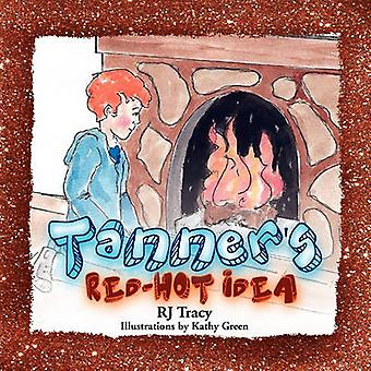 Tanners RedHot Idea by Tracy & RJ
