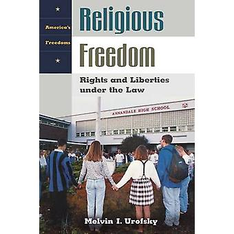 Religious Freedom Rights and Liberties Under the Law by Urofsky & Melvin I.