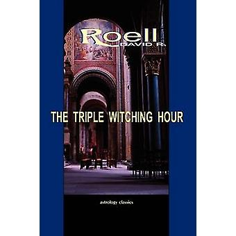 The Triple Witching Hour The Third Book of Astrological Essays by Roell & David R.