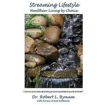 Streaming Lifestyle Healthier Living by Choice by Bynum & Robert L.