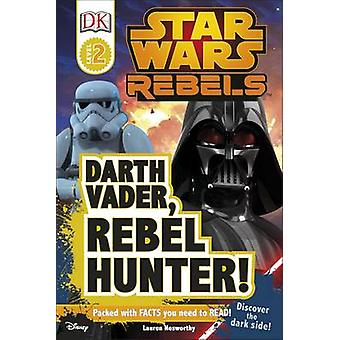Star Wars Rebels - Darth Vader - Rebel Hunter! by Lauren Nesworthy - 9
