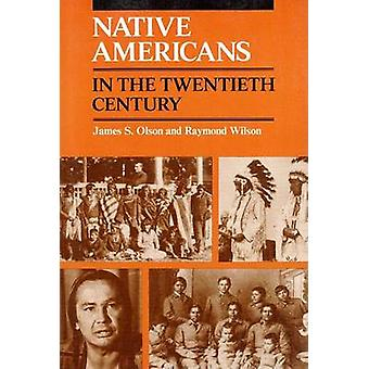 Native Americans in the Twentieth Century by James S. Olson - Raymond