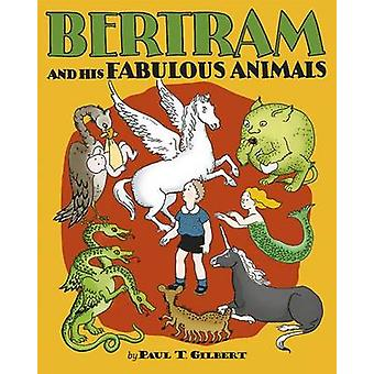 Bertram and His Fabulous Animals Chapter Book A257 by Paul T Gilbert