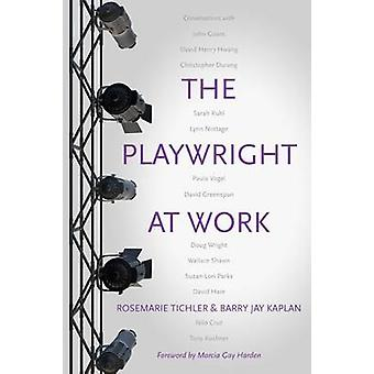 The Playwright at Work - Conversations by Rosemarie Tichler - Jay Kapl