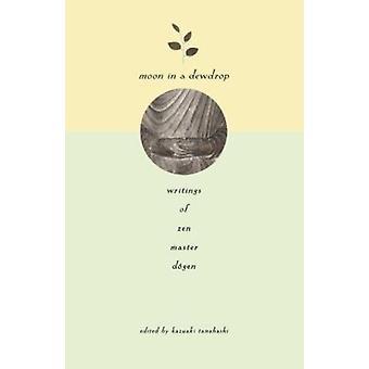 Moon in a Dewdrop - Writings of Zen Master Dogen by Dogen - Kazuaki Ta