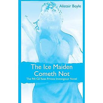 The Ice Maiden Cometh Not - The 9th Gil Yates Private Investigator Nov