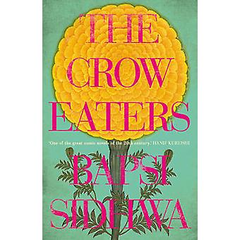 The Crow Eaters by Bapsi Sidhwa - Fatima Bhutto - 9781907970610 Book