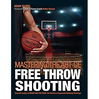 Mastering the Art of Free Throw Shooting by Adam Filippi - Hubie Brow