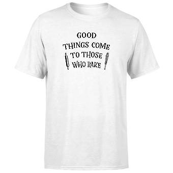 Good Things Come To Those Who Bake T-Shirt - White