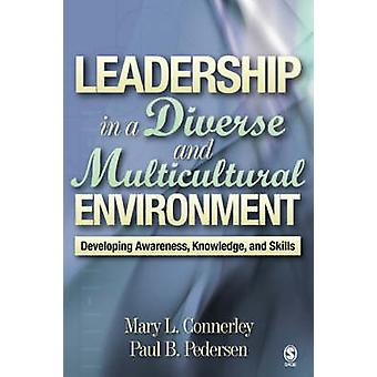 Leadership in a Diverse and Multicultural Environment Developing Awareness Knowledge and Skills by Connerley & Mary L.
