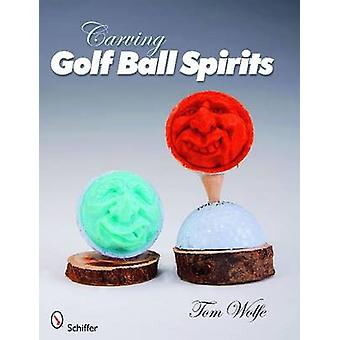 Carving Golf Ball Spirits by Tom Wolfe - 9780764331480 Book