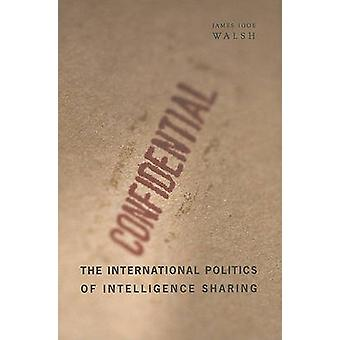 The International Politics of Intelligence Sharing by James Igoe Wals