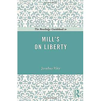 The Routledge Guidebook to Mill's On Liberty (The Routledge Guides to the Great Books)