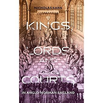 Kings Lords and Courts in AngloNorman England by Karn & Nicholas