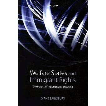 Welfare States and Immigrant Rights The Politics of Inclusion and Exclusion by Sainsbury & Diane