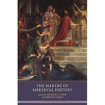 The Making of Medieval History by Professor Graham A. Loud - 97819031