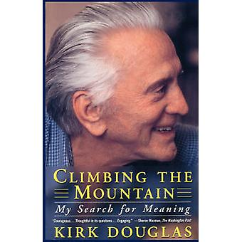Climbing the Mountain My Search for Meaning by Douglas & Kirk