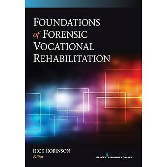 Foundations of Forensic Vocational Rehabilitation by Robinson & Rick