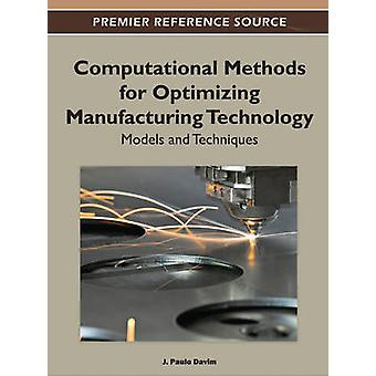 Computational Methods for Optimizing Manufacturing Technology Models and Techniques by Davim & J. Paulo