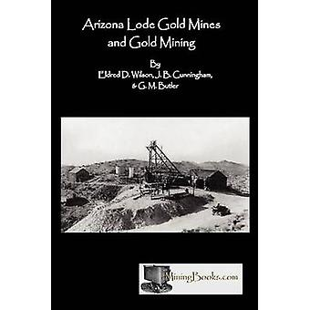 Arizona Lode Gold Mines and Gold Mining by Wilson & Eldred D.