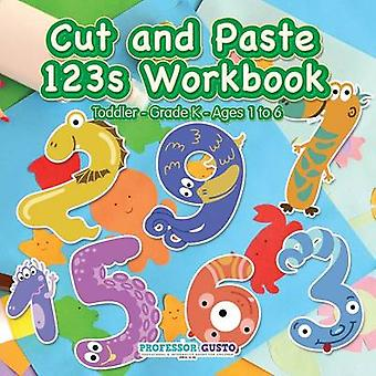 Cut and Paste 123s Workbook   ToddlerGrade K  Ages 1 to 6 by Gusto & Professor