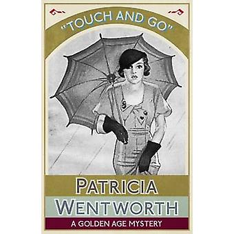 Touch and Go A Golden Age Mystery by Wentworth & Patricia