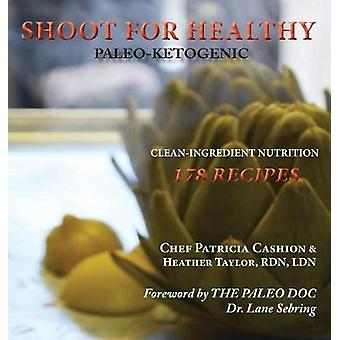 Shoot for Healthy CleanIngredient Nutrition PaleoKetogenic by Cashion & Patricia