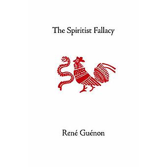The Spiritist Fallacy by Guenon & Rene