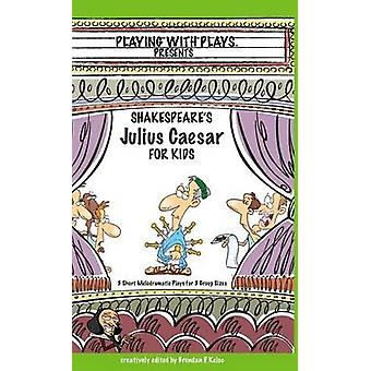 Shakespeares Julius Caesar for Kids 3 Short Melodramatic Plays for 3 Group Sizes by Kelso & Brendan P
