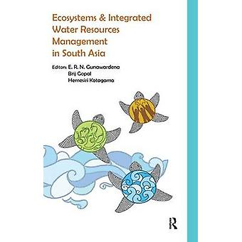 Ecosystems and Integrated Water Resources Management in South Asia by Gunawardena & E. R. N.