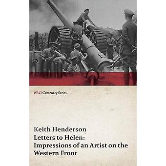 Letters to Helen Impressions of an Artist on the Western Front WWI Centenary Series by Henderson & Keith