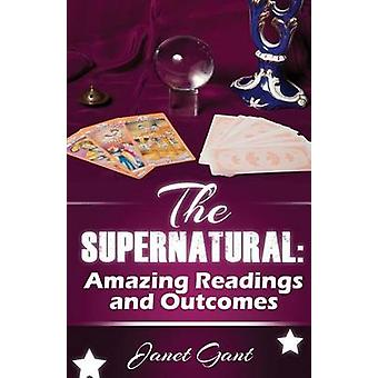 The Supernatural Amazing Readings and Outcomes by Gant & Janet