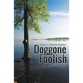 Doggone Foolish by Ruhle & Nancy Foster