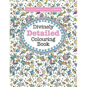 Divinely Detailed Colouring Book 8 by James & Elizabeth