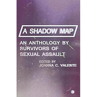 A Shadow Map An Anthology by Survivors of Sexual Assault by Valente & Joanna C.