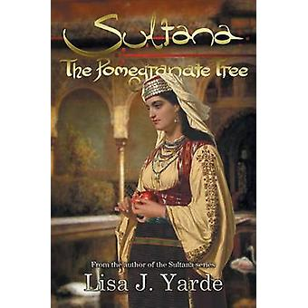 Sultana The Pomegranate Tree A Novel of Moorish Spain by Yarde & Lisa J.
