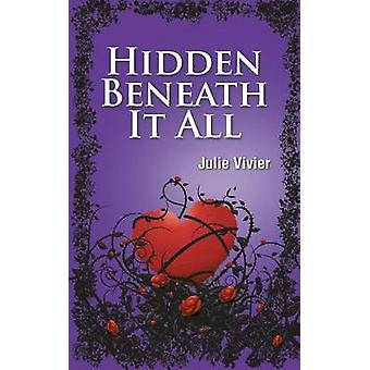 Hidden Beneath It All by Vivier & Julie