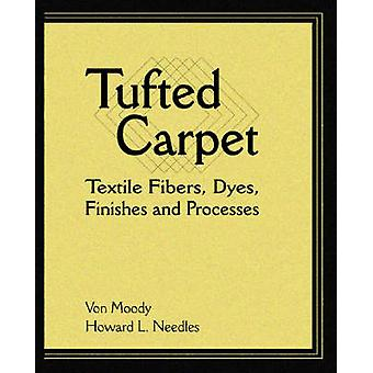 Tufted Carpet Textile Fibers Dyes Finishes and Processes by Moody & Von