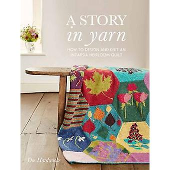 A Story in Yarn - How to Design and Knit an Intarsia Heirloom Quilt by