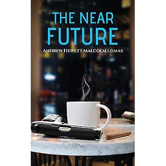The Near Future by Andrew Hewett Malcolm Lomas