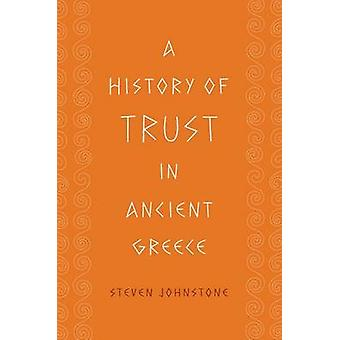 A History of Trust in Ancient Greece by Steven Johnstone - 9780226405