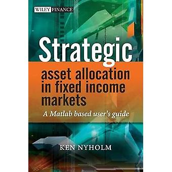Strategic Asset Allocation in Fixed Income Markets - A Matlab Based Us
