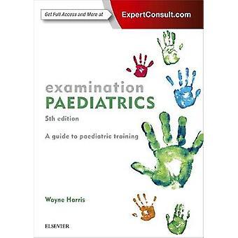 Examination Paediatrics by Wayne Harris - 9780729542517 Book
