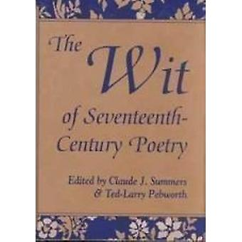 The Wit of Seventeenth-century Poetry by Claude J. Summers - Ted-Larr