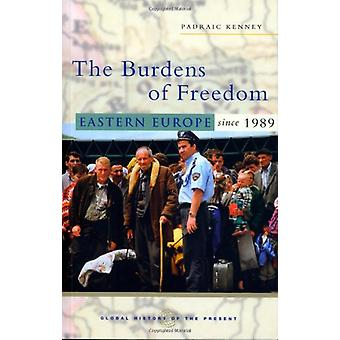 The Burdens of Freedom - Eastern Europe Since 1989 by Padraic Kenney -
