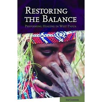 Restoring the Balance - Performing Healing in West Papua by Ien Courte