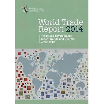 World Trade Report - Trade and Development - Recent Trends and the Rol