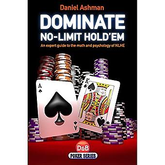 Dominate No-limit Hold'em: A Guide to the Math and Psychology of NLHE (D&B Poker Series)